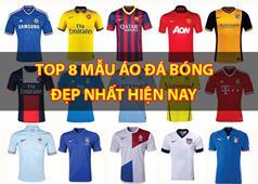 [TOP] 8 mẫu áo đá bóng, đá banh đẹp nhất hiện nay