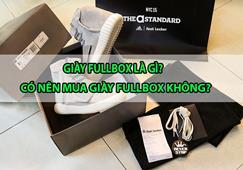 Giày Fullbox là gì? Có nên mua giày Fullbox hay không?