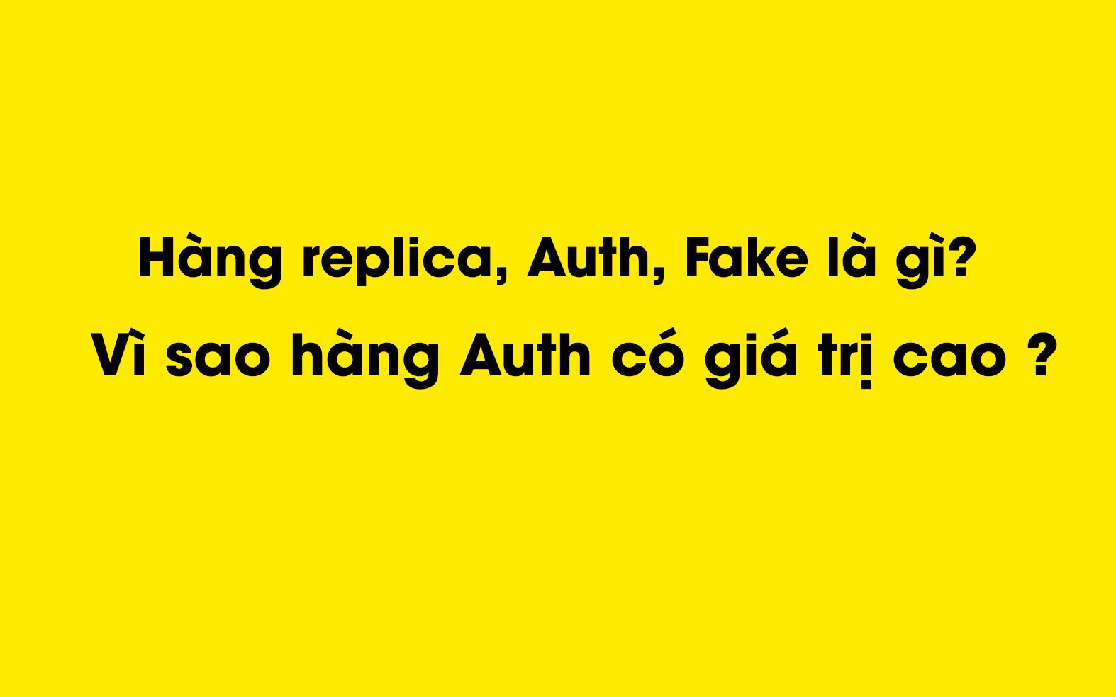 Hàng replica, Auth, Fake là gì? So sánh và phân biệt - Kinh nghiệm Aobongda24h