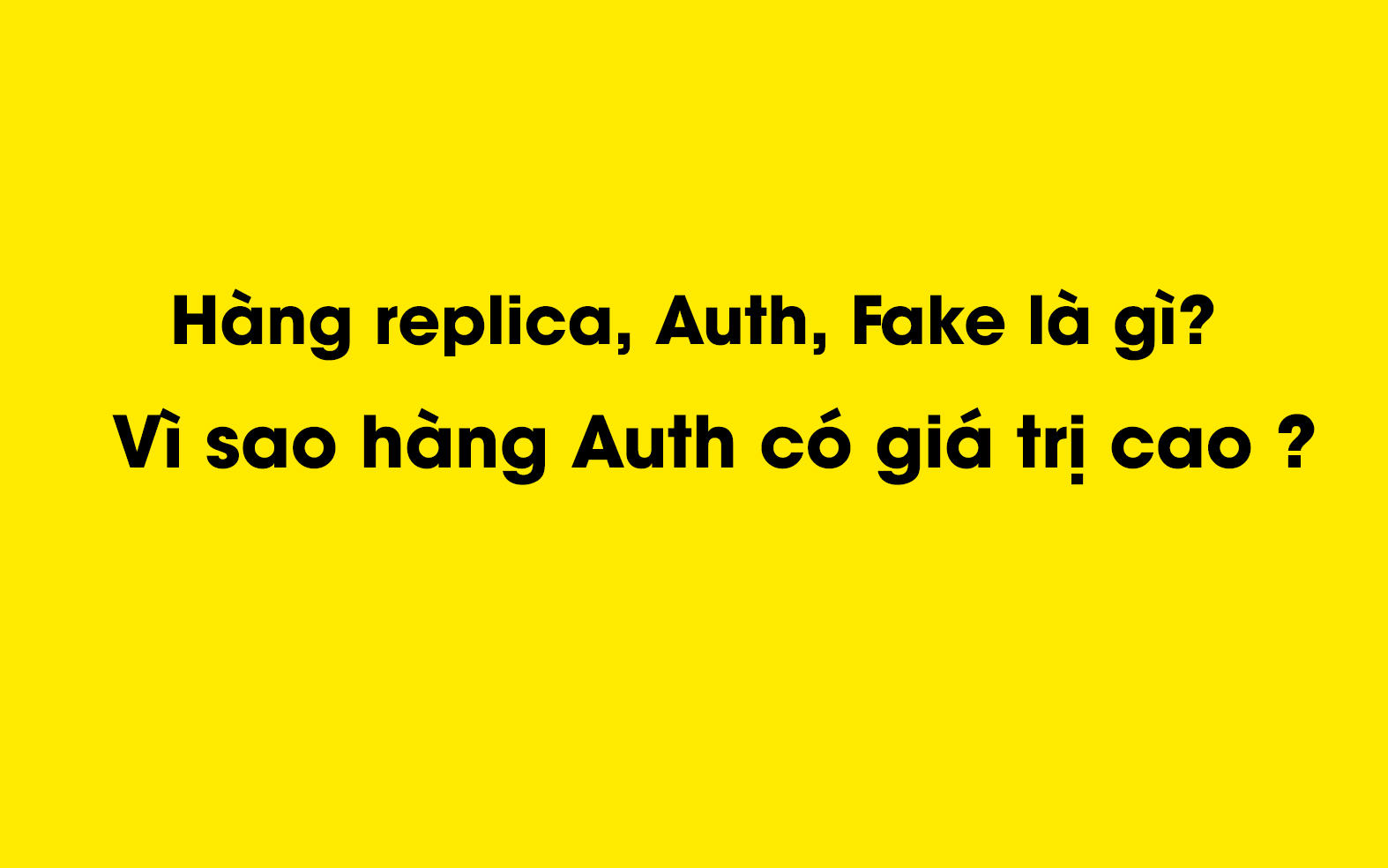 Hàng replica, Auth, Fake là gì