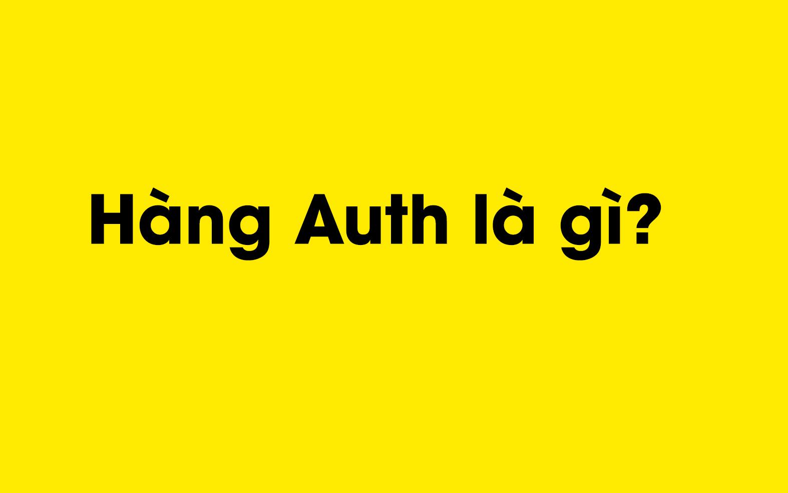 Hàng Auth là gì