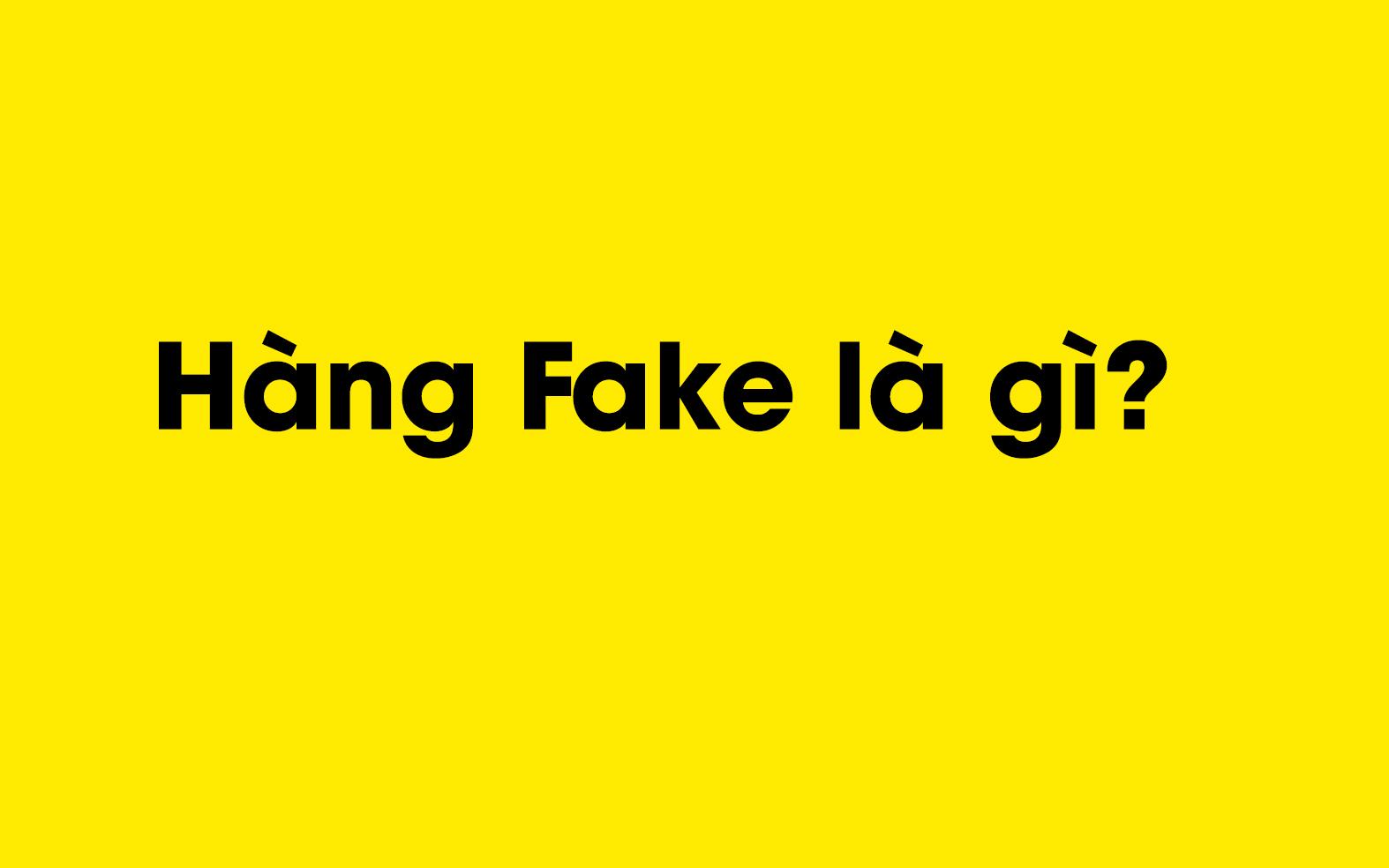 Hàng fake là gì?