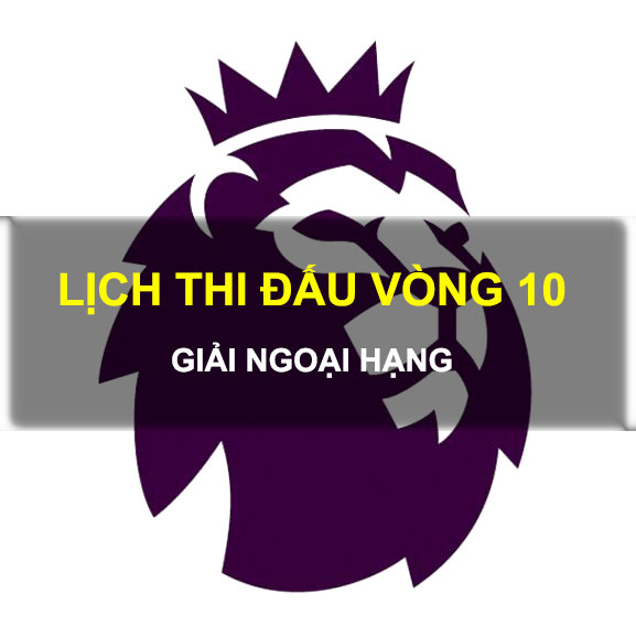 Lịch thi đấu vòng 10 ngoại hạng Anh 2018/2019