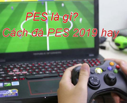Đá PES là gì? Cách đá PES 2019 hay từ cơ bản đến nâng cao